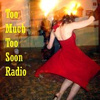 Too Much Too Soon Radio