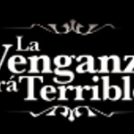 La Venganza Sera Terrible